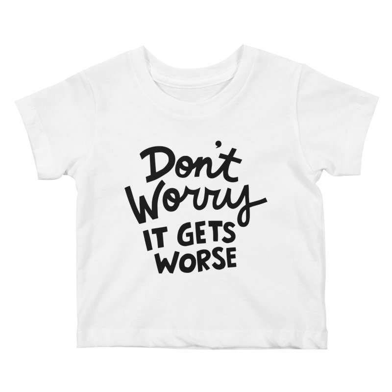 Don't worry it gets worse Kids Baby T-Shirt by Kate Gabrielle's Artist Shop