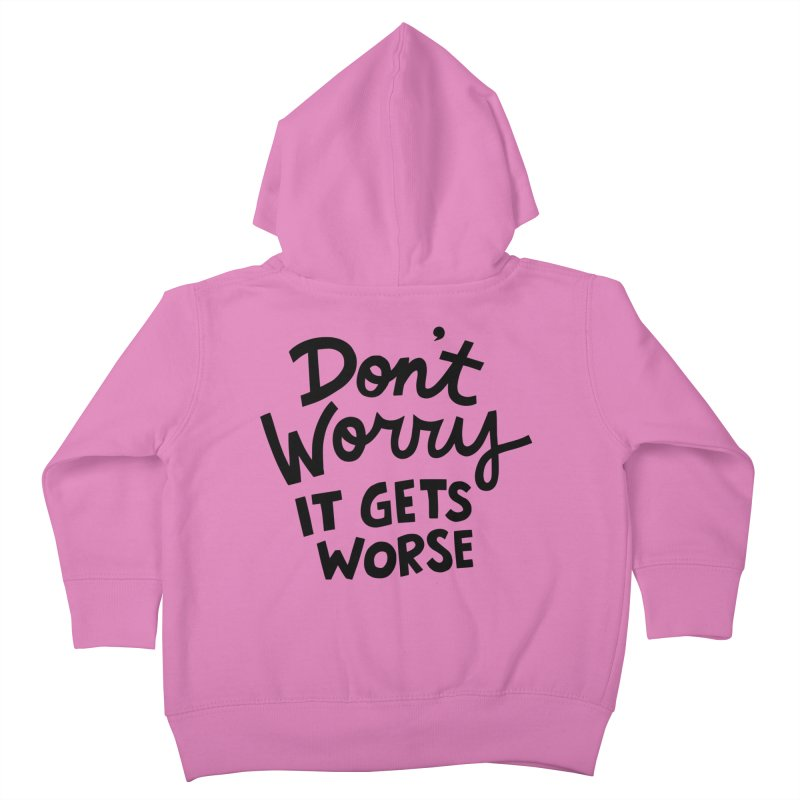 Don't worry it gets worse Kids Toddler Zip-Up Hoody by Kate Gabrielle's Artist Shop