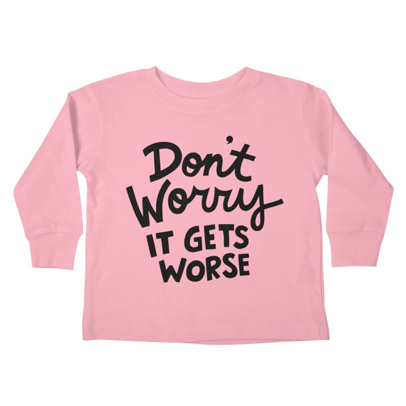 Don't worry it gets worse Kids Toddler Longsleeve T-Shirt by Kate Gabrielle's Artist Shop
