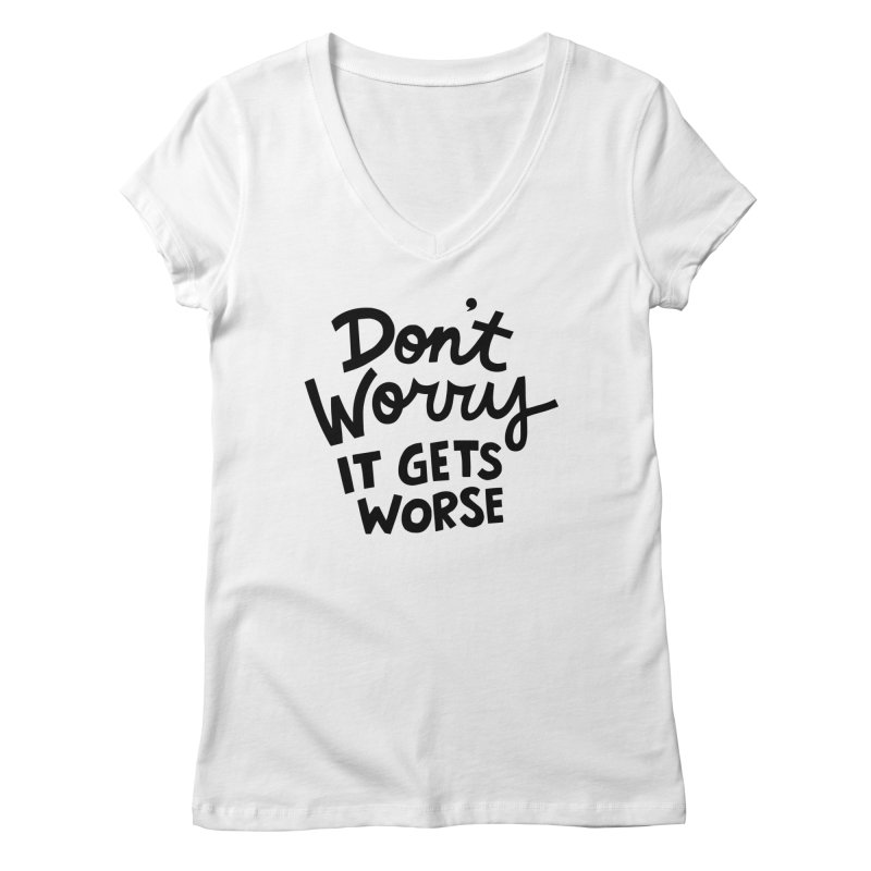 Don't worry it gets worse Women's Regular V-Neck by Kate Gabrielle's Artist Shop