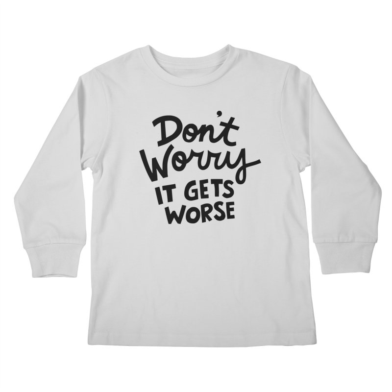 Don't worry it gets worse Kids Longsleeve T-Shirt by Kate Gabrielle's Artist Shop