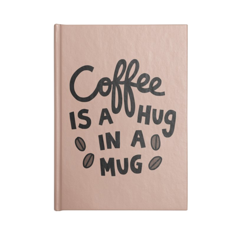 Coffee is a hug in a mug Accessories Notebook by Kate Gabrielle's Artist Shop