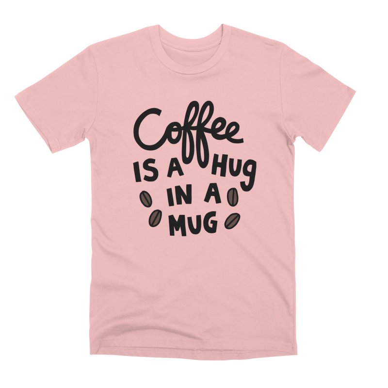 Coffee is a hug in a mug Men's Premium T-Shirt by Kate Gabrielle's Artist Shop