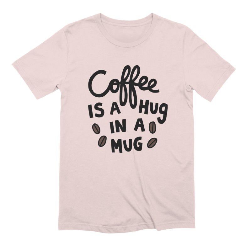 Coffee is a hug in a mug Men's Extra Soft T-Shirt by Kate Gabrielle's Artist Shop