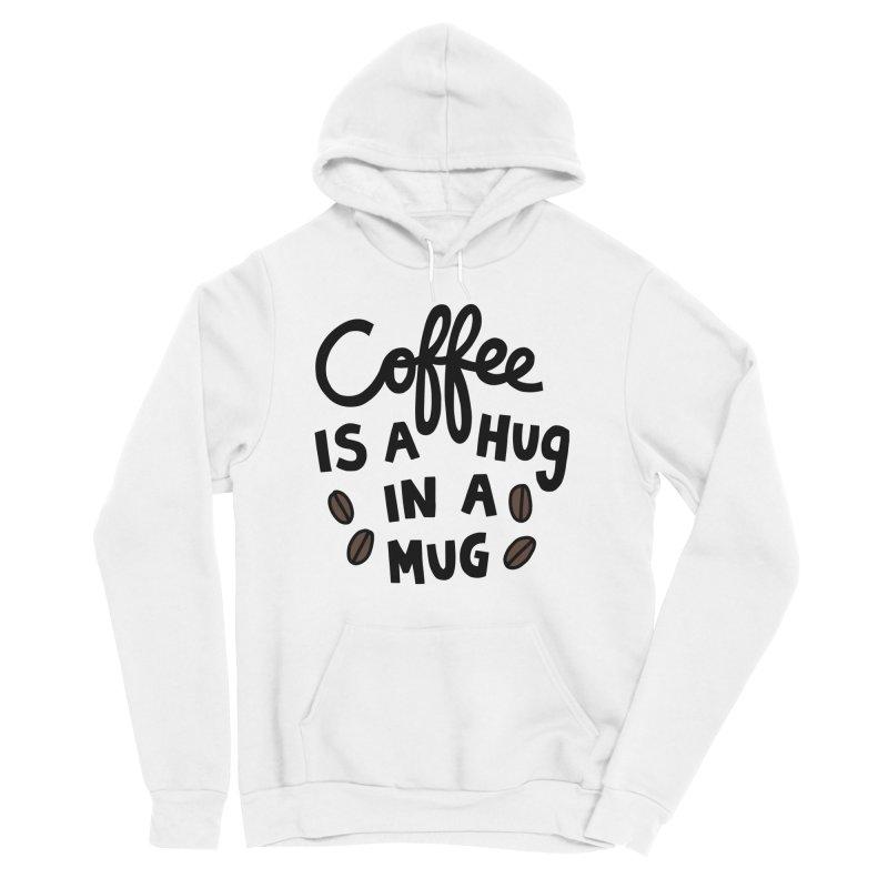 Coffee is a hug in a mug Women's Sponge Fleece Pullover Hoody by Kate Gabrielle's Artist Shop