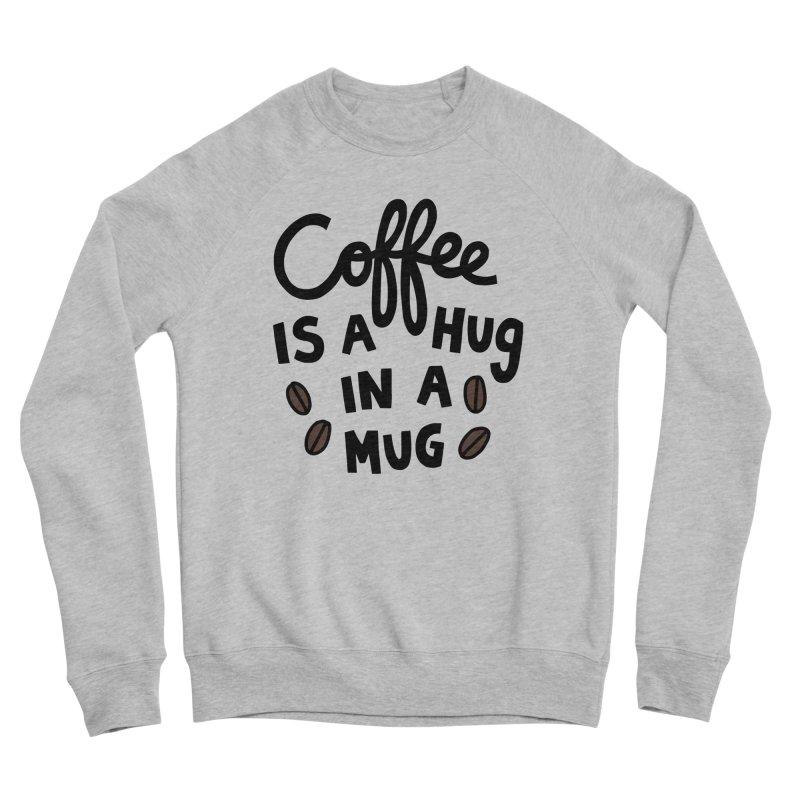 Coffee is a hug in a mug Women's Sponge Fleece Sweatshirt by Kate Gabrielle's Artist Shop