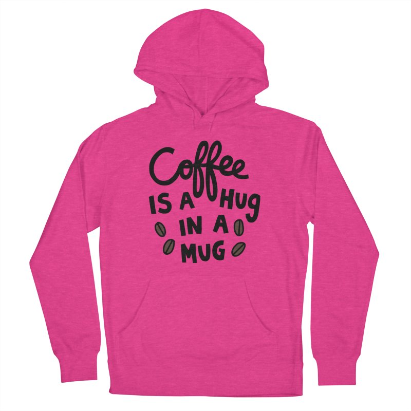 Coffee is a hug in a mug Women's French Terry Pullover Hoody by Kate Gabrielle's Artist Shop