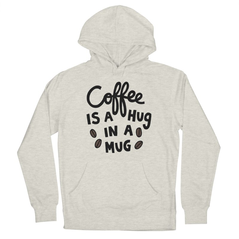 Coffee is a hug in a mug Men's French Terry Pullover Hoody by Kate Gabrielle's Artist Shop