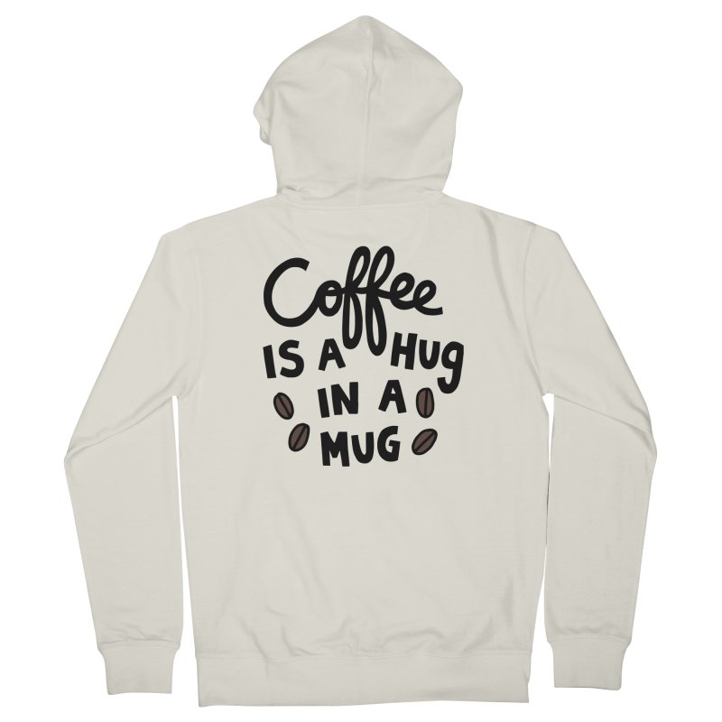 Coffee is a hug in a mug Women's French Terry Zip-Up Hoody by Kate Gabrielle's Artist Shop