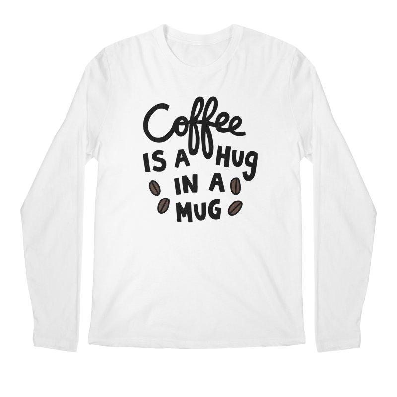 Coffee is a hug in a mug Men's Regular Longsleeve T-Shirt by Kate Gabrielle's Artist Shop