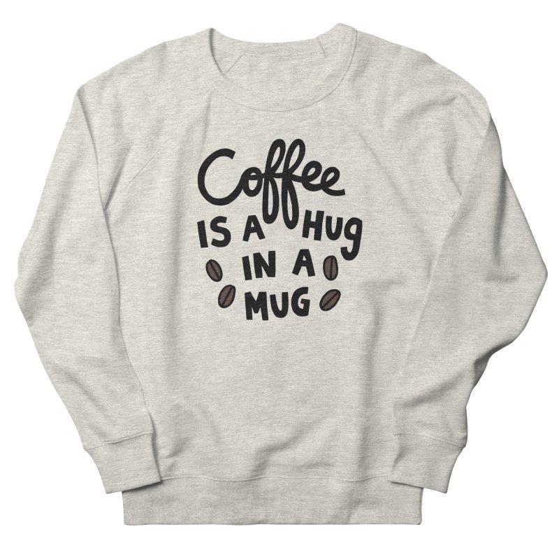 Coffee is a hug in a mug Men's French Terry Sweatshirt by Kate Gabrielle's Artist Shop