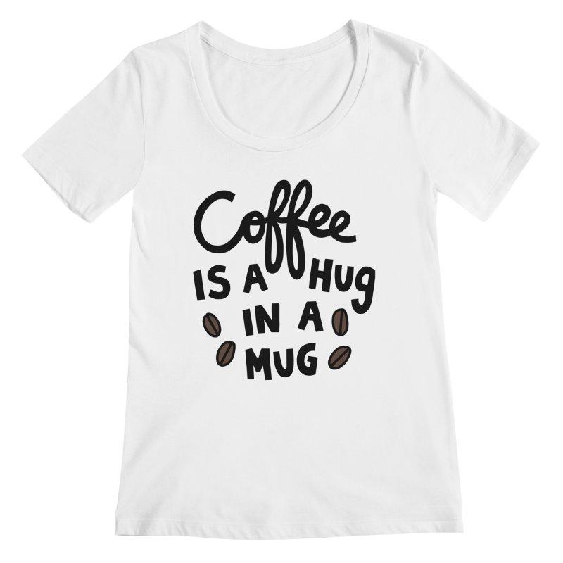 Coffee is a hug in a mug Women's Regular Scoop Neck by Kate Gabrielle's Artist Shop