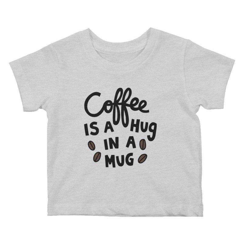 Coffee is a hug in a mug Kids Baby T-Shirt by Kate Gabrielle's Artist Shop