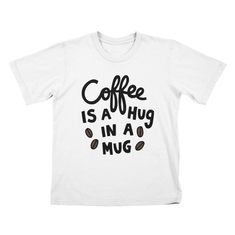 Coffee is a hug in a mug Kids T-Shirt by Kate Gabrielle's Artist Shop
