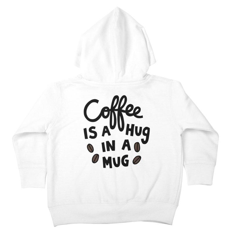 Coffee is a hug in a mug Kids Toddler Zip-Up Hoody by Kate Gabrielle's Artist Shop