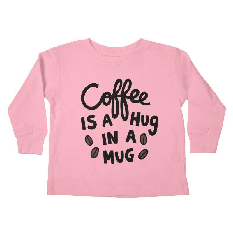 Coffee is a hug in a mug Kids Toddler Longsleeve T-Shirt by Kate Gabrielle's Artist Shop