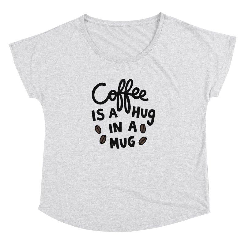 Coffee is a hug in a mug Women's Dolman Scoop Neck by Kate Gabrielle's Artist Shop