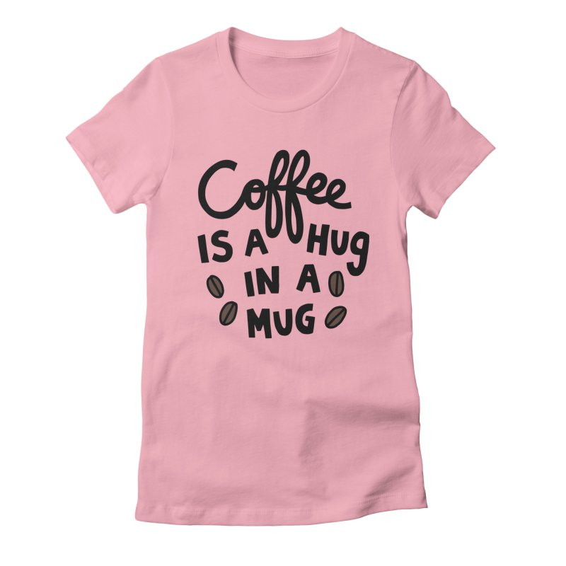 Coffee is a hug in a mug Women's Fitted T-Shirt by Kate Gabrielle's Artist Shop