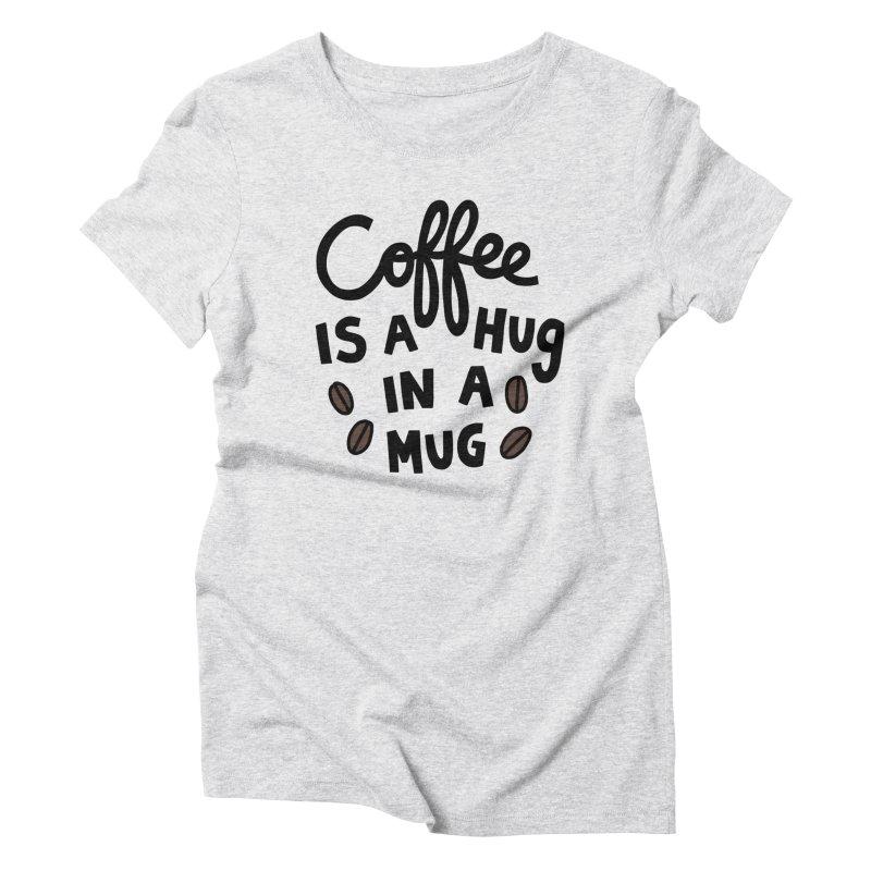 Coffee is a hug in a mug Women's Triblend T-Shirt by Kate Gabrielle's Artist Shop