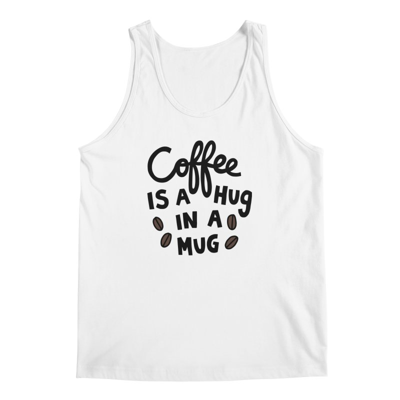 Coffee is a hug in a mug Men's Regular Tank by Kate Gabrielle's Artist Shop