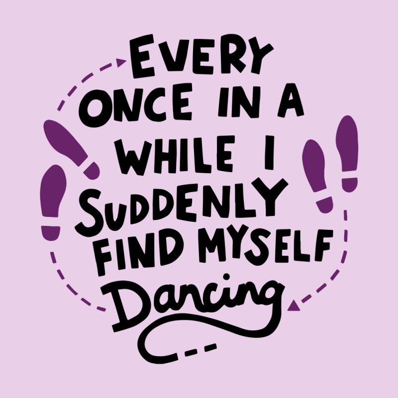 I suddenly find myself dancing Women's T-Shirt by Kate Gabrielle's Artist Shop