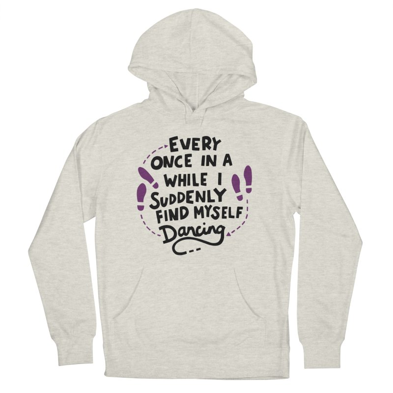 I suddenly find myself dancing Men's French Terry Pullover Hoody by Kate Gabrielle's Artist Shop
