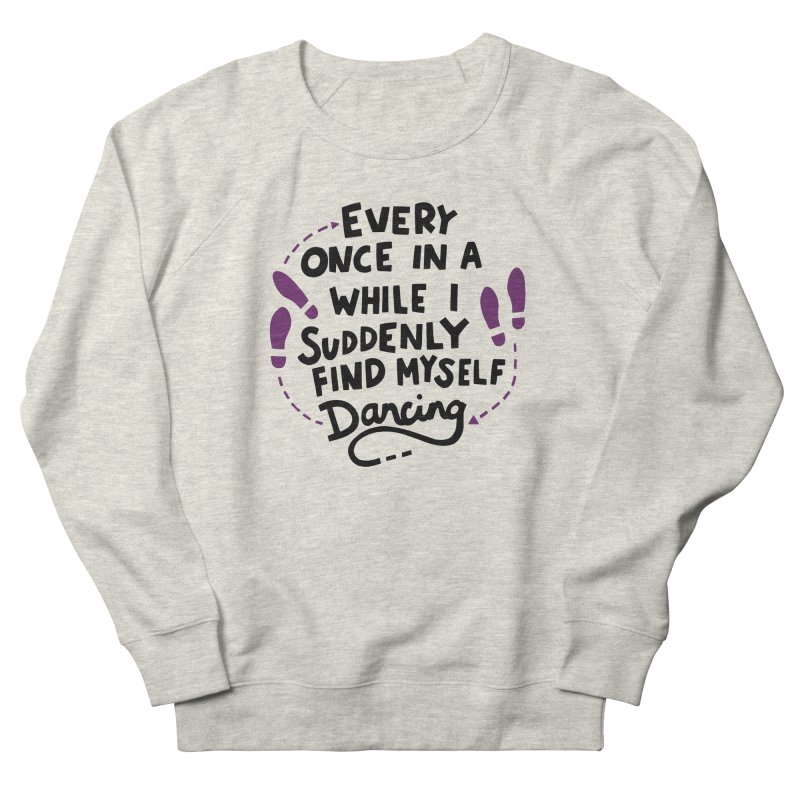 I suddenly find myself dancing Men's French Terry Sweatshirt by Kate Gabrielle's Artist Shop