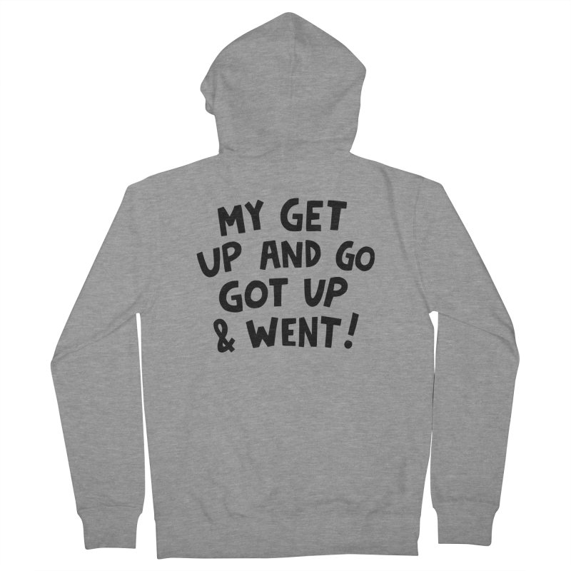 My get up and go got up and went Men's French Terry Zip-Up Hoody by Kate Gabrielle's Artist Shop