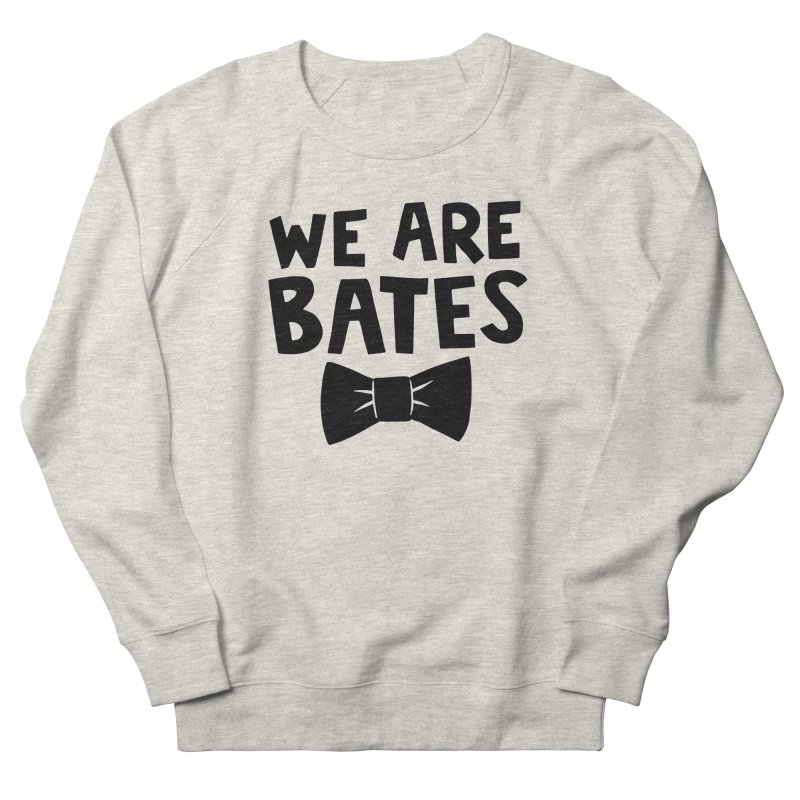 We are Bates Women's French Terry Sweatshirt by Kate Gabrielle's Artist Shop
