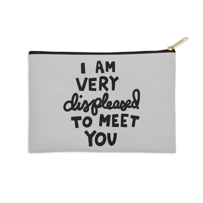 Displeased to meet you Accessories Zip Pouch by Kate Gabrielle's Artist Shop