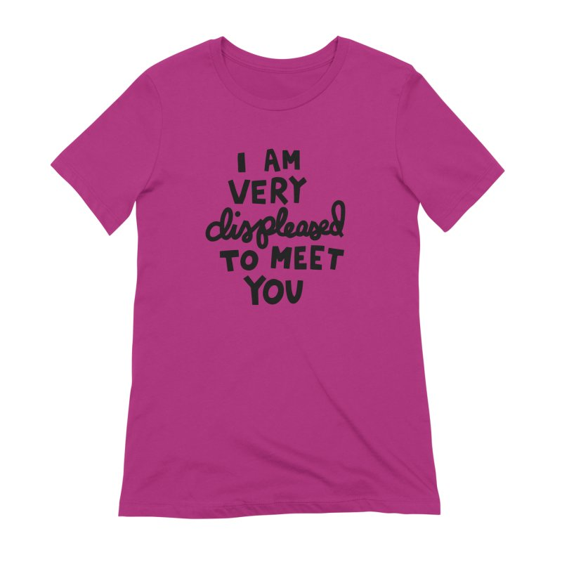Displeased to meet you Women's Extra Soft T-Shirt by Kate Gabrielle's Artist Shop