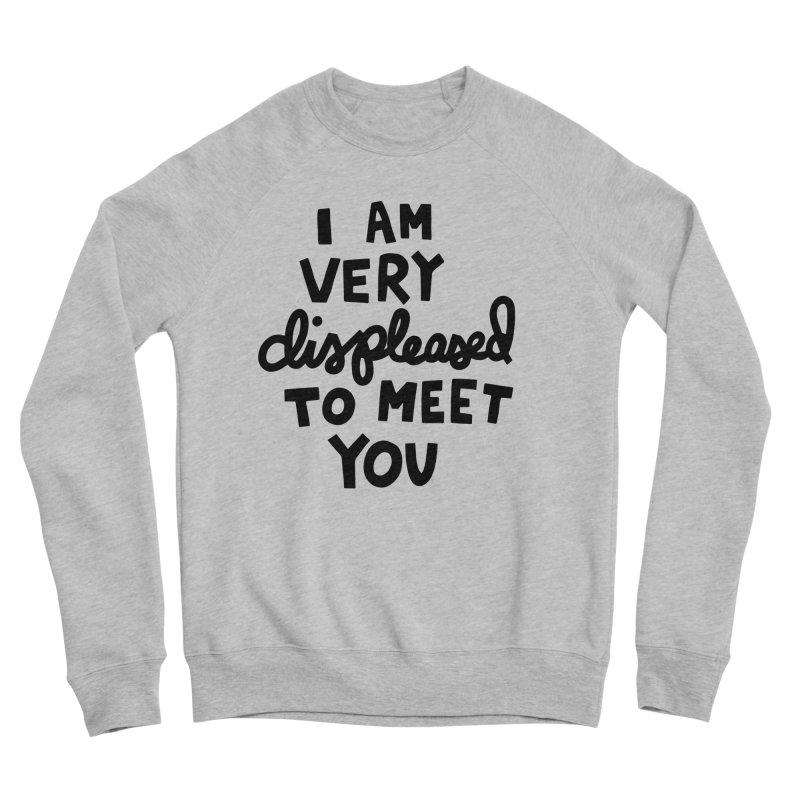 Displeased to meet you Men's Sponge Fleece Sweatshirt by Kate Gabrielle's Artist Shop