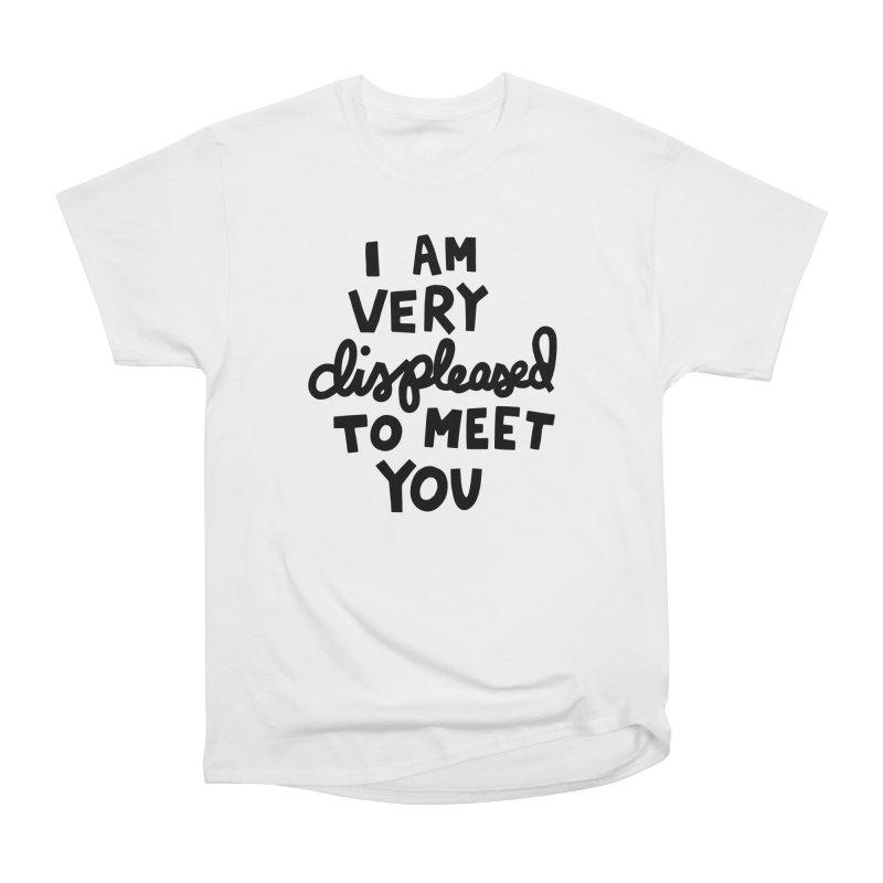 Displeased to meet you Women's Heavyweight Unisex T-Shirt by Kate Gabrielle's Artist Shop