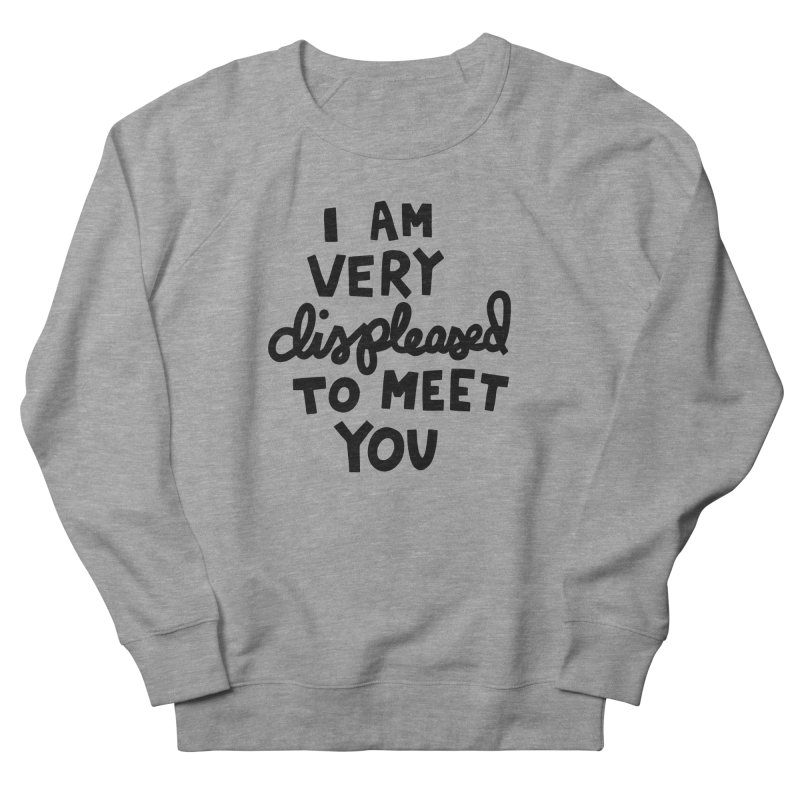 Displeased to meet you Women's French Terry Sweatshirt by Kate Gabrielle's Artist Shop