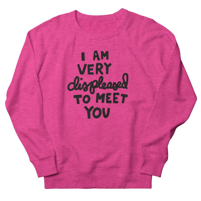 Displeased to meet you Men's French Terry Sweatshirt by Kate Gabrielle's Artist Shop