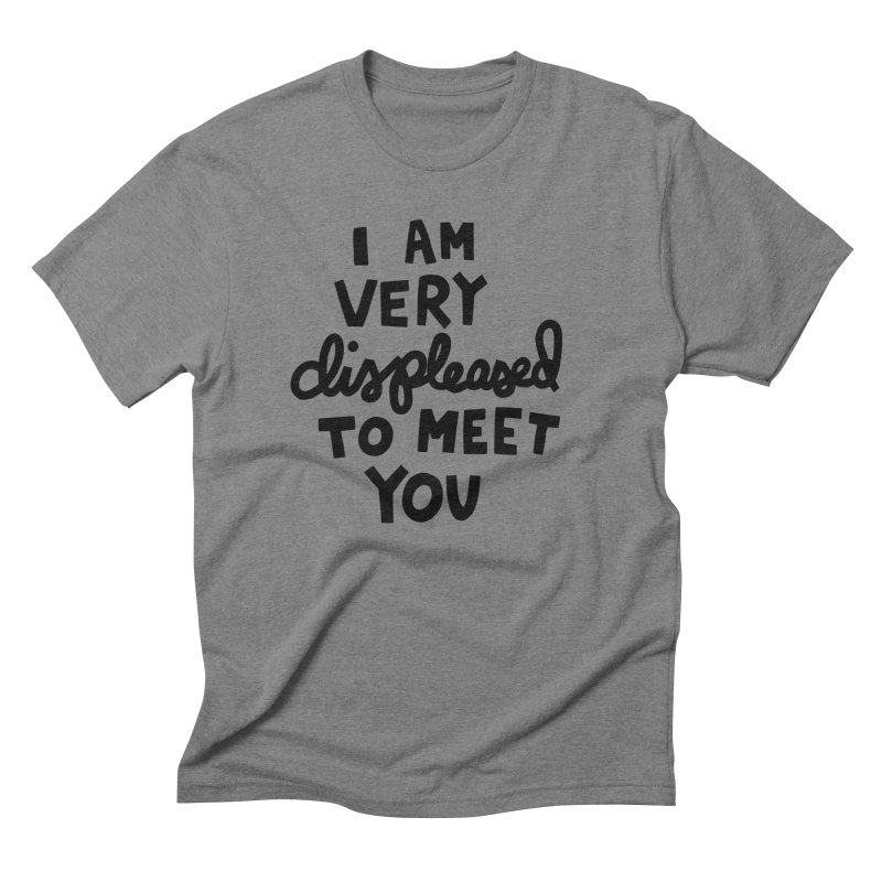Displeased to meet you Men's Triblend T-Shirt by Kate Gabrielle's Artist Shop