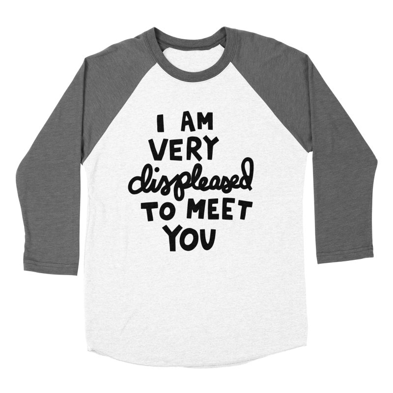 Displeased to meet you Women's Baseball Triblend Longsleeve T-Shirt by Kate Gabrielle's Artist Shop
