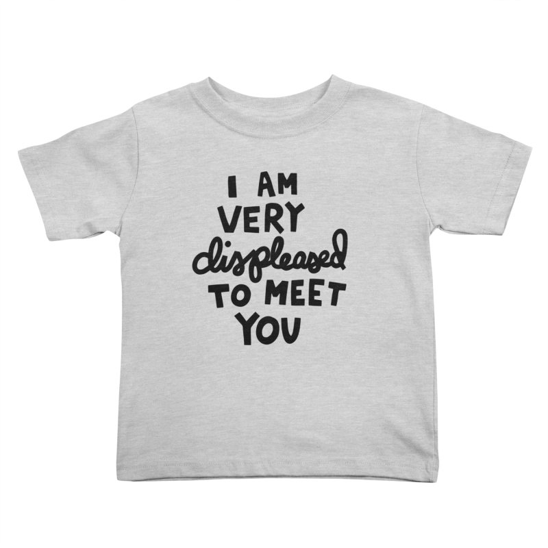 Displeased to meet you Kids Toddler T-Shirt by Kate Gabrielle's Artist Shop