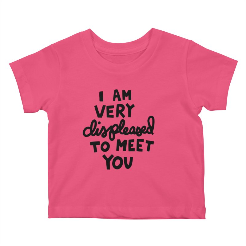 Displeased to meet you Kids Baby T-Shirt by Kate Gabrielle's Artist Shop