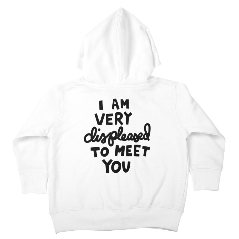 Displeased to meet you Kids Toddler Zip-Up Hoody by Kate Gabrielle's Artist Shop