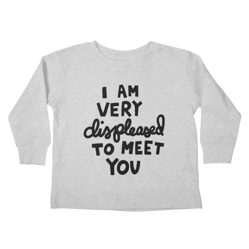 Displeased to meet you Kids Toddler Longsleeve T-Shirt by Kate Gabrielle's Artist Shop