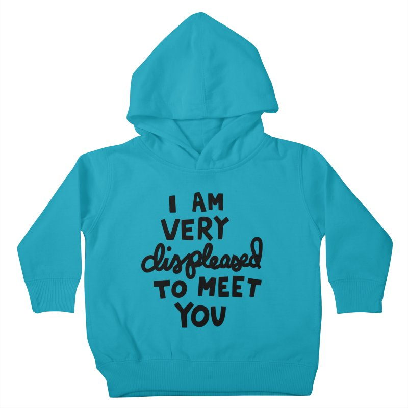 Displeased to meet you Kids Toddler Pullover Hoody by Kate Gabrielle's Artist Shop