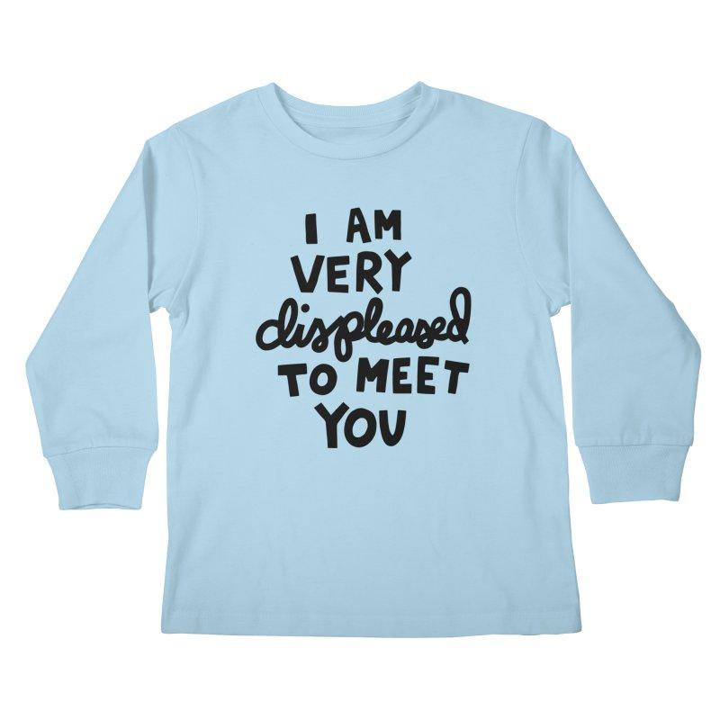 Displeased to meet you Kids Longsleeve T-Shirt by Kate Gabrielle's Artist Shop
