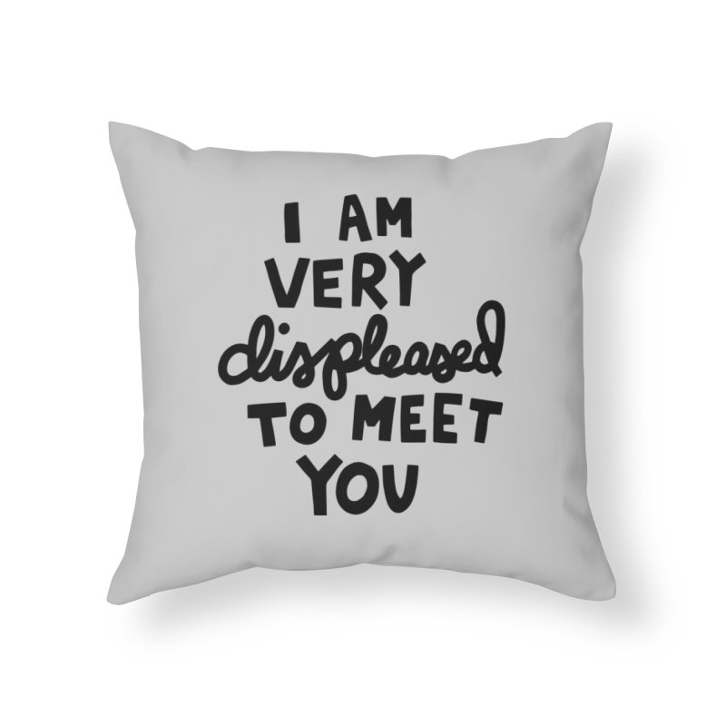 Displeased to meet you Home Throw Pillow by Kate Gabrielle's Artist Shop