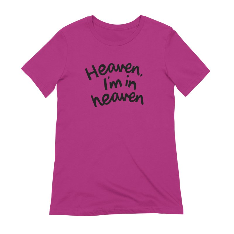 Heaven, I'm in heaven Women's Extra Soft T-Shirt by Kate Gabrielle's Artist Shop