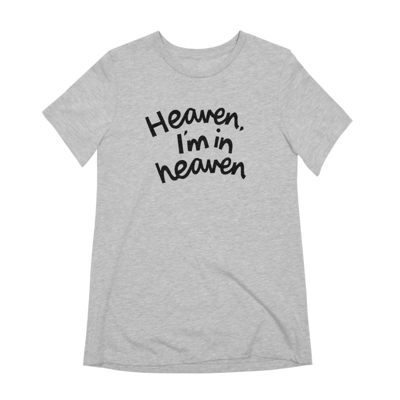 Heaven, I'm in heaven Women's Extra Soft T-Shirt by Kate Gabrielle's Artist Shop