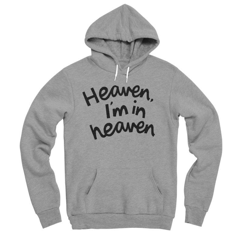Heaven, I'm in heaven Men's Sponge Fleece Pullover Hoody by Kate Gabrielle's Artist Shop