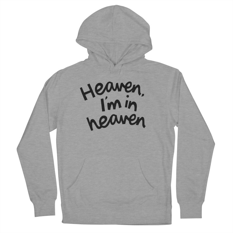 Heaven, I'm in heaven Women's French Terry Pullover Hoody by Kate Gabrielle's Artist Shop