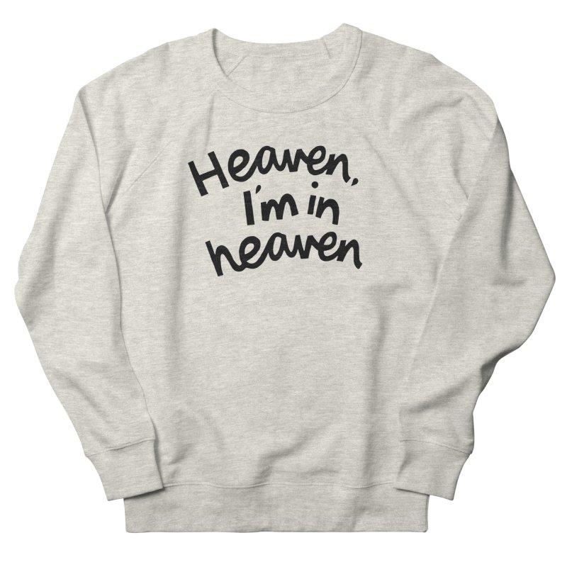 Heaven, I'm in heaven Women's French Terry Sweatshirt by Kate Gabrielle's Artist Shop
