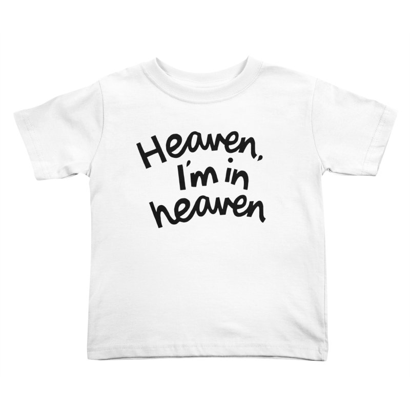 Heaven, I'm in heaven Kids Toddler T-Shirt by Kate Gabrielle's Artist Shop